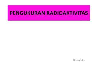 PENGUKURAN RADIOAKTIVITAS