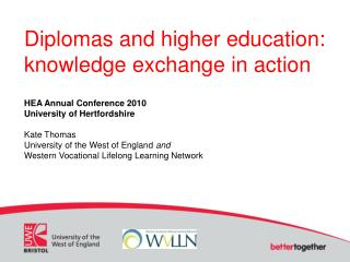 Diplomas and higher education: knowledge exchange in action HEA Annual Conference 2010