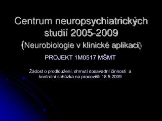 Centrum neuropsychiatrických studií  2005-2009 ( Neurobiologie v klinické aplikaci)
