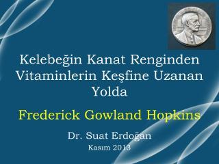 Kelebeğin  K anat  R enginden  V itaminlerin  K eşfine  U zanan  Y olda  Frederick Gowland Hopkins