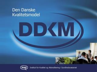 Den Danske Kvalitetsmodel Region Midt Holstebro, 16.januar 2009 Carsten Engel Souschef, IKAS