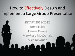How to  Effectively  Design and Implement a Large Group Presentation