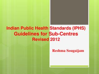Indian Public Health Standards (IPHS) Guidelines for Sub-Centres Revised 2012