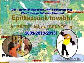 """Dél – dunántúli Regionális """"IPR"""" Tájékoztató Nap   Pécs = Európa Kulturális Fővárosa!"""
