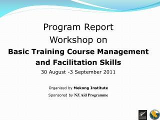 Program Report  Workshop on Basic Training Course Management  and Facilitation Skills