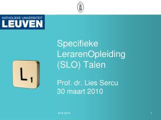 Specifieke LerarenOpleiding  (SLO) Talen Prof. dr. Lies Sercu 30 maart 2010