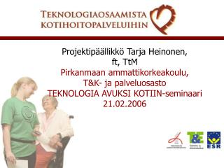 Projektipäällikkö Tarja Heinonen, ft, TtM Pirkanmaan ammattikorkeakoulu,  T&K- ja palveluosasto