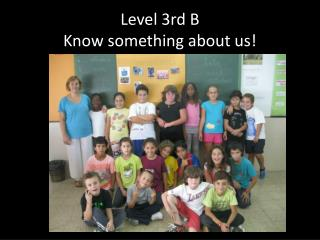 Level  3rd B Know something about us !