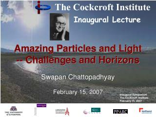 Amazing Particles and Light -- Challenges and Horizons Swapan Chattopadhyay February 15, 2007