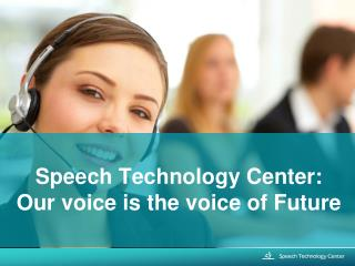 Speech Technology Center: Our voice is the voice of Future