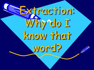 Extraction: Why do I know that word?