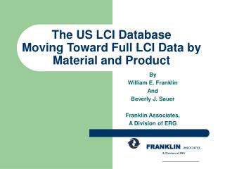 The US LCI Database  Moving Toward Full LCI Data by Material and Product