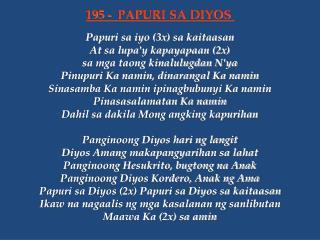 Papuri sa iyo (3x) sa kaitaasan At sa lupa'y kapayapaan (2x) sa mga taong kinalulugdan N'ya