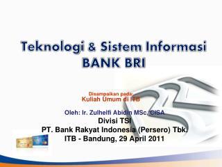 Teknologi  &  Sistem Informasi BANK BRI