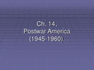Ch. 14, Postwar America (1945-1960).