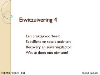 Eiwitzuivering 4