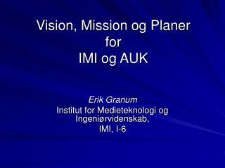 Vision, Mission og Planer  for  IMI og AUK