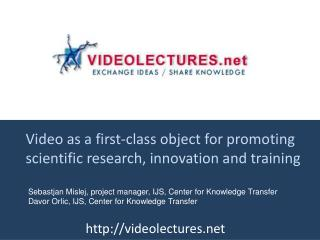 Video as a first-class object  for promoting scientific research, innovation and training