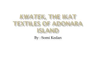 K WATEK,  THE IKAT TEXTILES OF ADONARA ISLAND