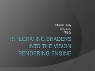 Integrating Shaders into the Vision Rendering Engine