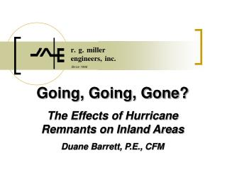 Going, Going, Gone? The Effects of Hurricane Remnants on Inland Areas Duane Barrett, P.E., CFM
