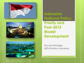 Indonesia National Policy Priority and Post-2015 Model Development