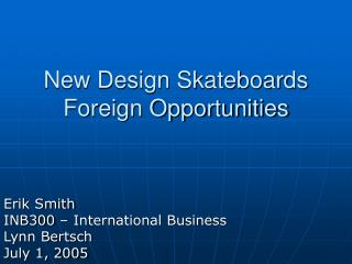 New Design Skateboards Foreign Opportunities