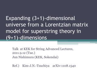 Talk  at KEK for String Advanced Lectures, 2011.9.12 (Tue.) Jun Nishimura (KEK, Sokendai)