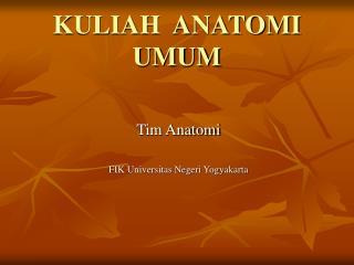 KULIAH  ANATOMI UMUM