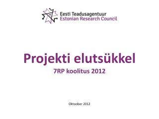 Projekti eluts�kkel 7RP koolitus 2012