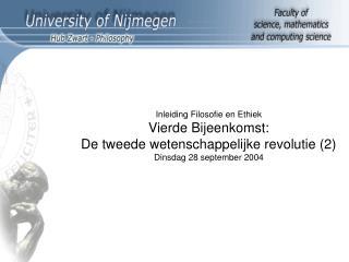 Inleiding Filosofie en Ethiek Vierde Bijeenkomst: De tweede wetenschappelijke revolutie (2)