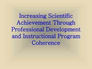 Increasing Scientific Achievement Through Professional Development and Instructional Program Coherence