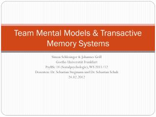 Team Mental Models &  Transactive  Memory Systems