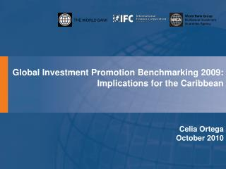 Global Investment Promotion Benchmarking 2009: Implications for the Caribbean Celia Ortega