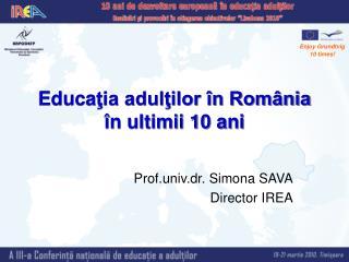 Educa ţia adulţilor în România în ultimii 10 ani