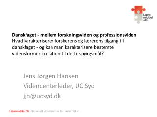 Jens J�rgen Hansen Videncenterleder, UC Syd jjh@ucsyd.dk