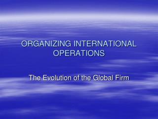 ORGANIZING INTERNATIONAL OPERATIONS