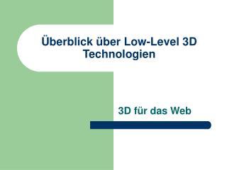 Überblick über Low-Level 3D Technologien