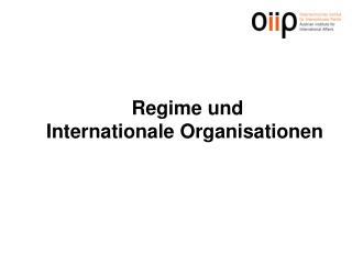 Regime und Internationale Organisationen