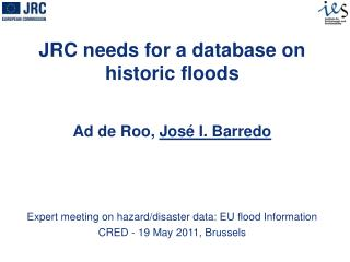 JRC needs for a database on historic floods Ad de Roo,  José I. Barredo