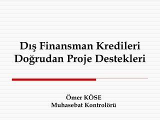 Dış Finansman Kredileri Doğrudan  Proje Destekleri