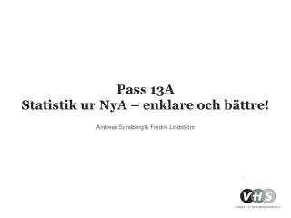 Pass  13A  Statistik  ur  NyA  – enklare och bättre!