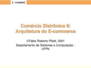 Comércio Eletrônico II: Arquitetura do E-commerce