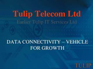 Tulip Telecom Ltd Earlier Tulip IT Services Ltd