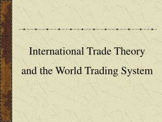 International Trade Theory and the World Trading System