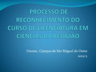 PROCESSO DE  RECONHECIMENTO DO  CURSO DE  LICENCIATURA EM CIÊNCIAS DA RELIGIÃO