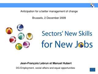 Anticipation for a better management of change Brussels, 2 December 2009
