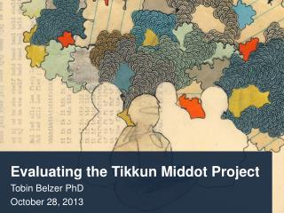 Evaluating the  Tikkun Middot  Project Tobin Belzer PhD October 28,  2013