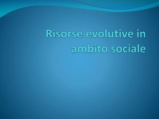 Risorse evolutive in ambito sociale