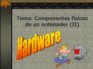Tema: Componentes f�sicos de un ordenador (II)